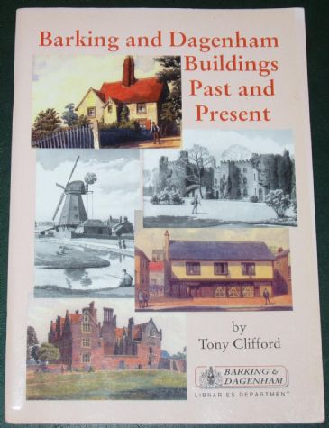 Barking and Dagenham Buildings Past and Present, by Tony Clifford